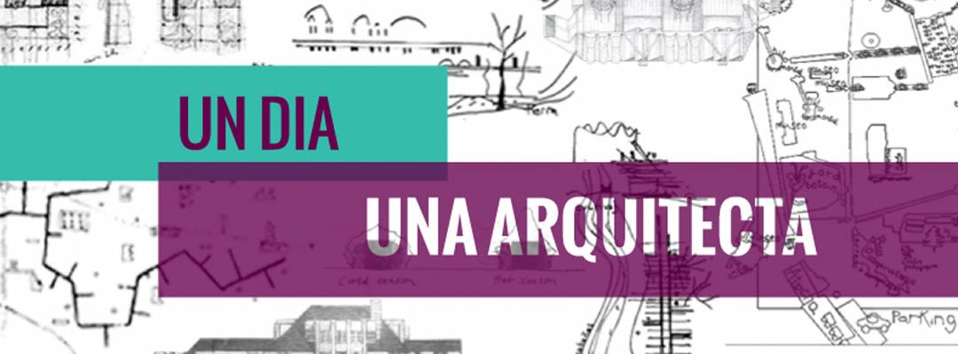 """No et perdis la jornada """"Un día una arquitecta"""". El pròxim 1 d'octubre!"""